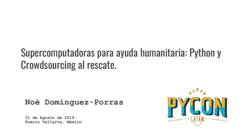 Supercomputadoras para ayuda humanitaria: Pytho...