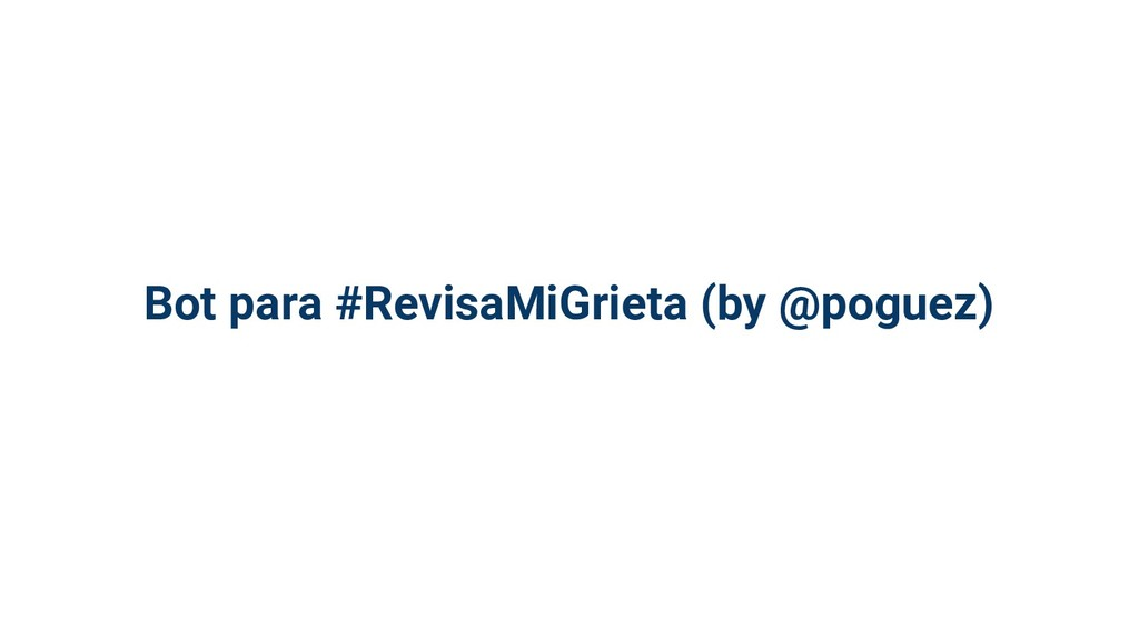 Bot para #RevisaMiGrieta (by @poguez)