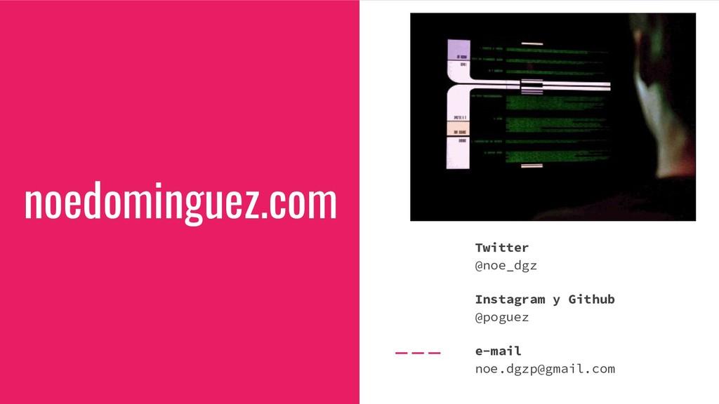 noedominguez.com Twitter @noe_dgz Instagram y G...