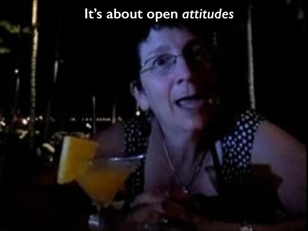 It's about open attitudes