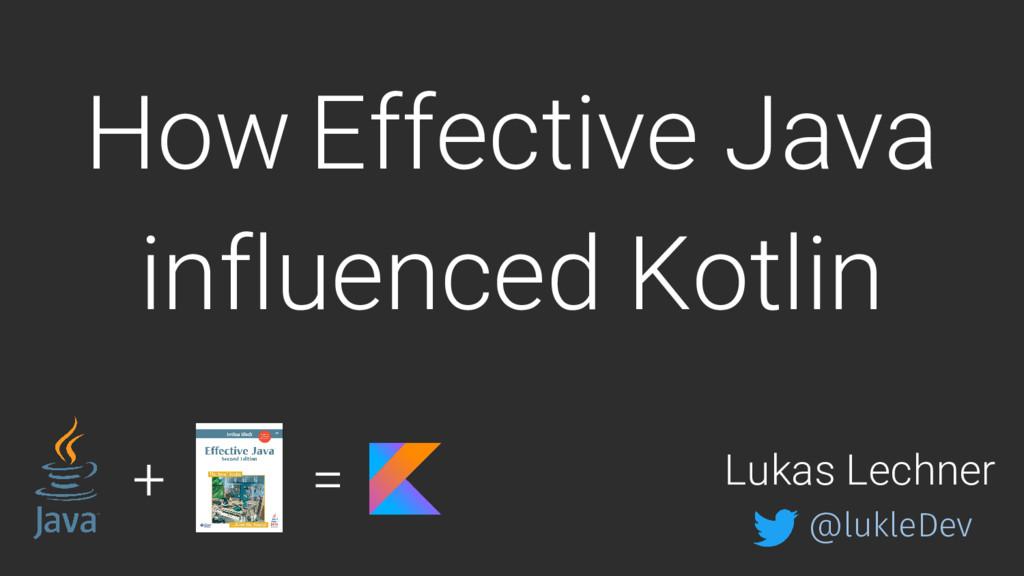 How Effective Java influenced Kotlin Lukas Lech...
