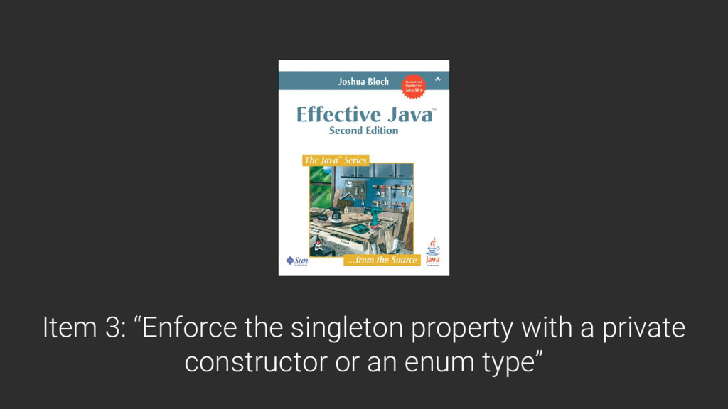 """Item 3: """"Enforce the singleton property with a ..."""