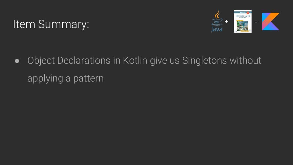Item Summary: ● Object Declarations in Kotlin g...