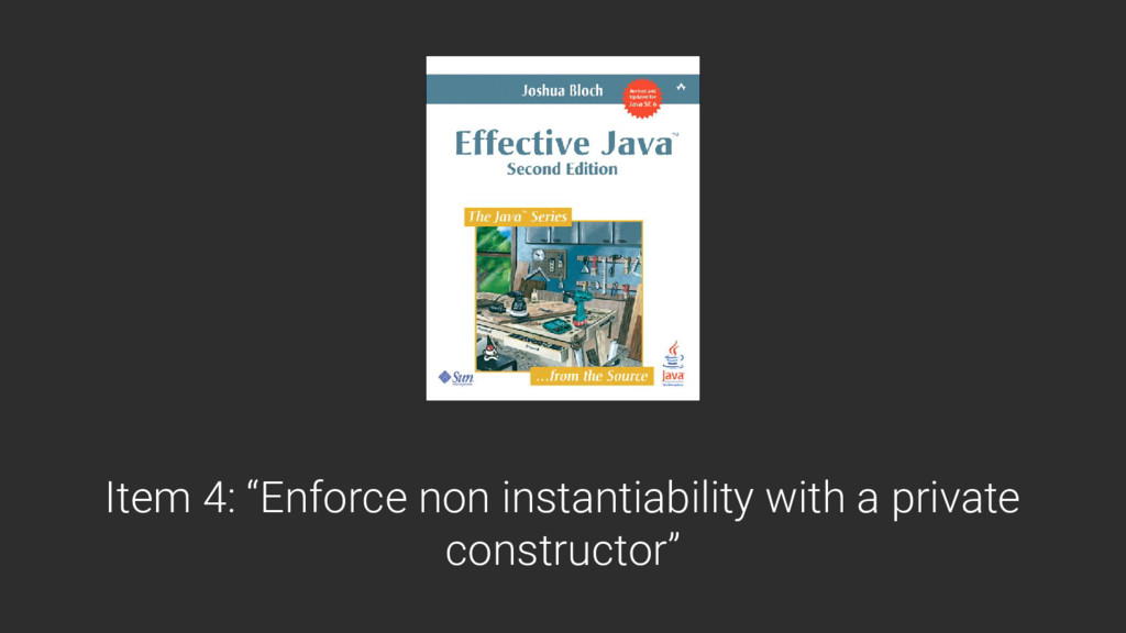 "Item 4: ""Enforce non instantiability with a pri..."