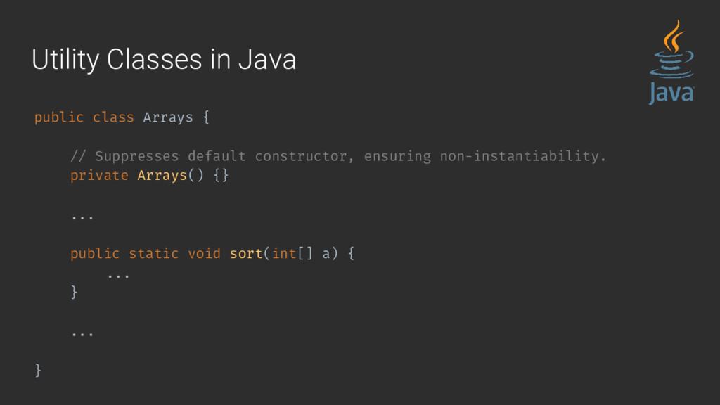 Utility Classes in Java public class Arrays { /...