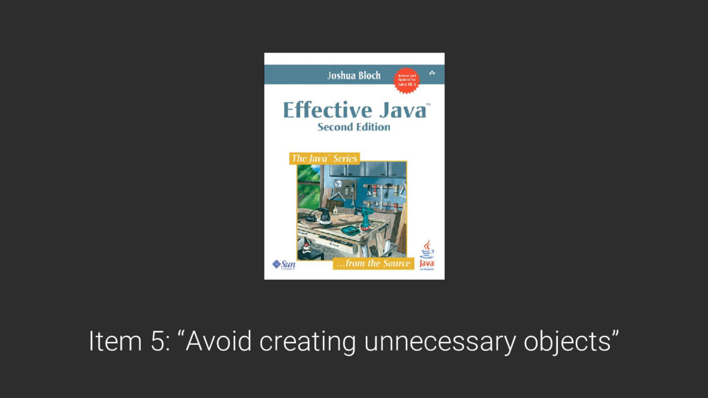 """Item 5: """"Avoid creating unnecessary objects"""""""
