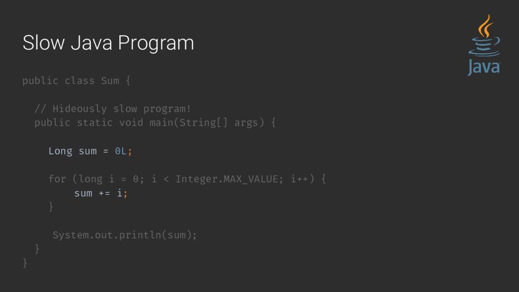 public class Sum { // Hideously slow program! p...