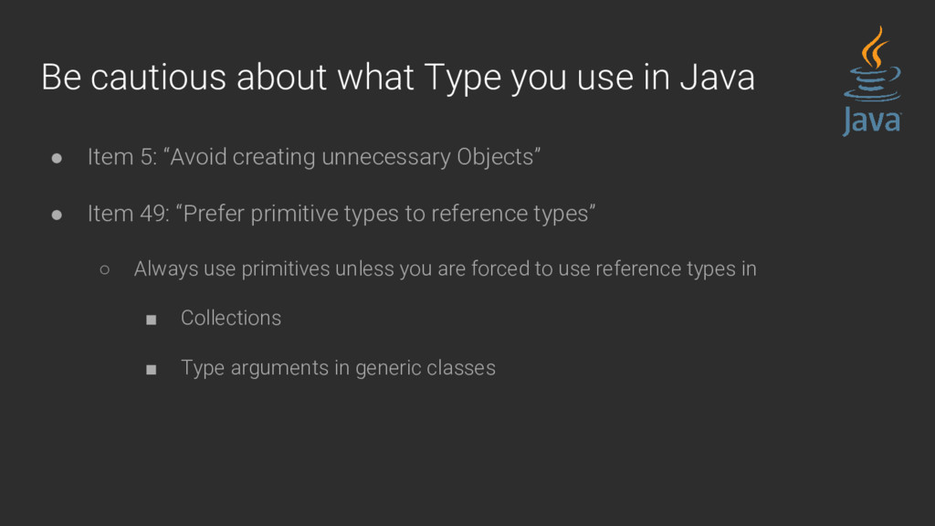 Be cautious about what Type you use in Java ● I...