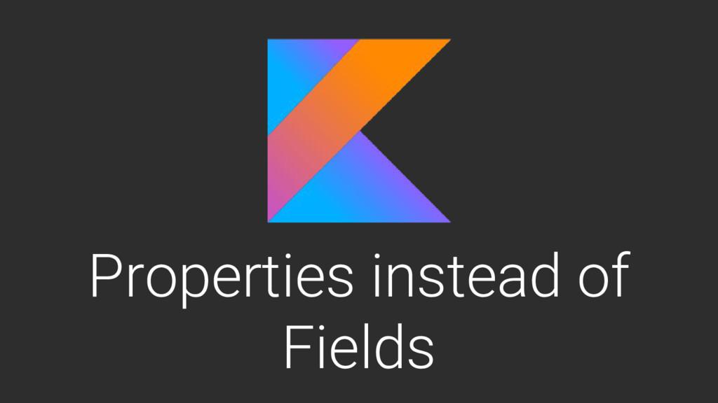 Properties instead of Fields