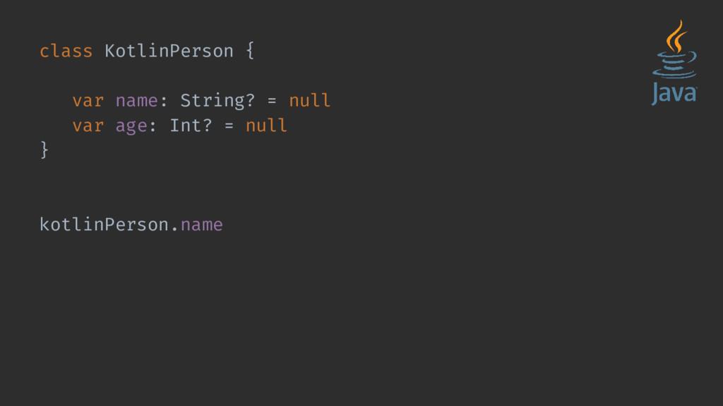 class KotlinPerson { var name: String? = null v...