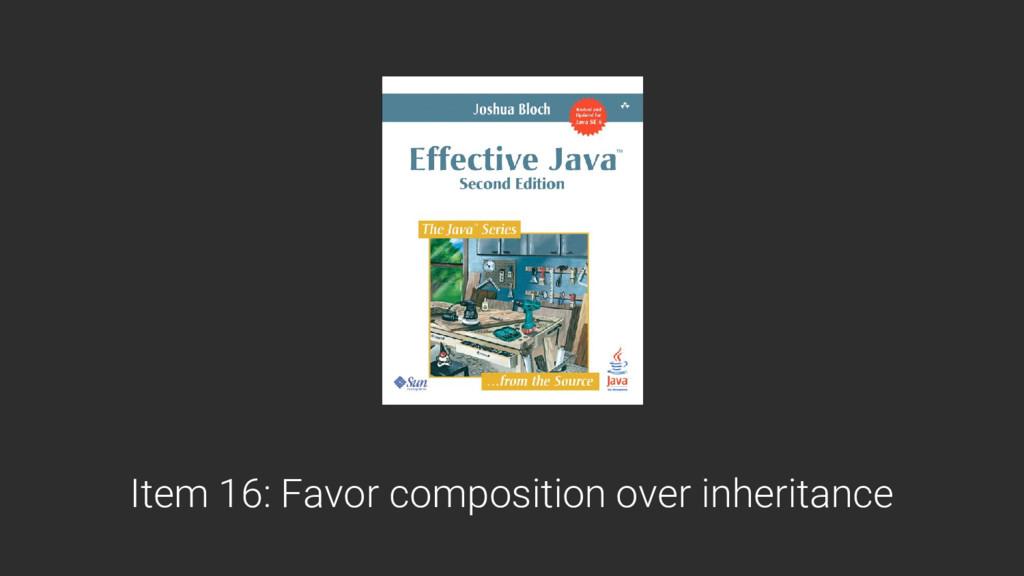 Item 16: Favor composition over inheritance