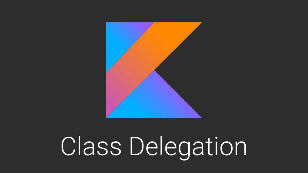 Class Delegation