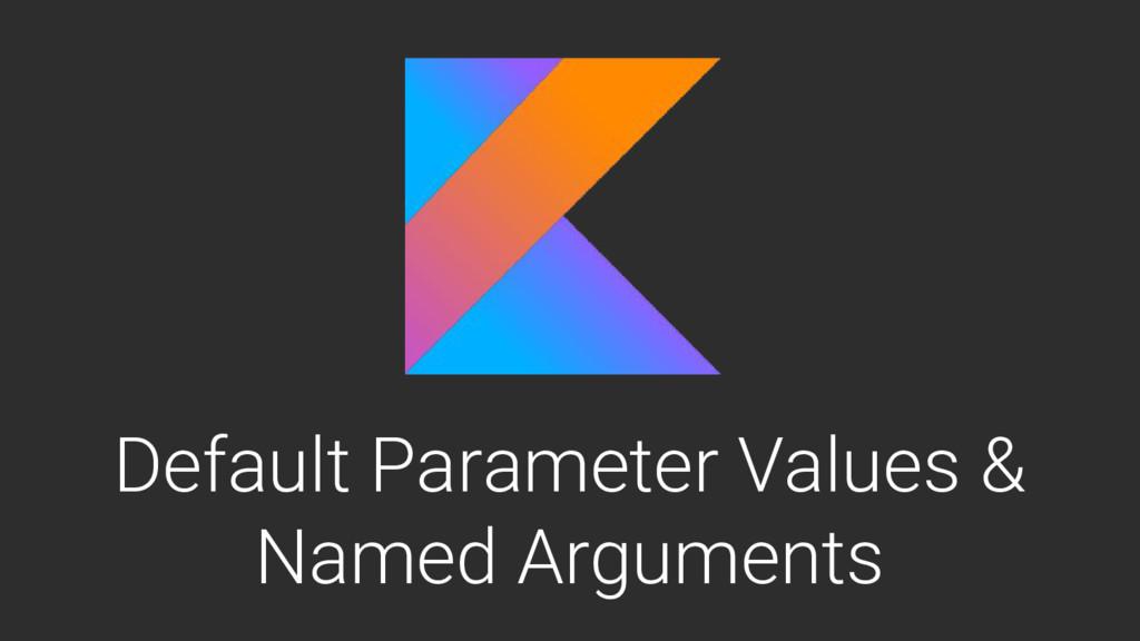 Default Parameter Values & Named Arguments