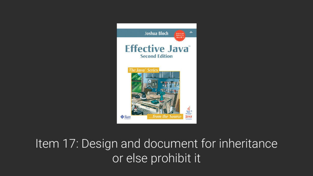 Item 17: Design and document for inheritance or...