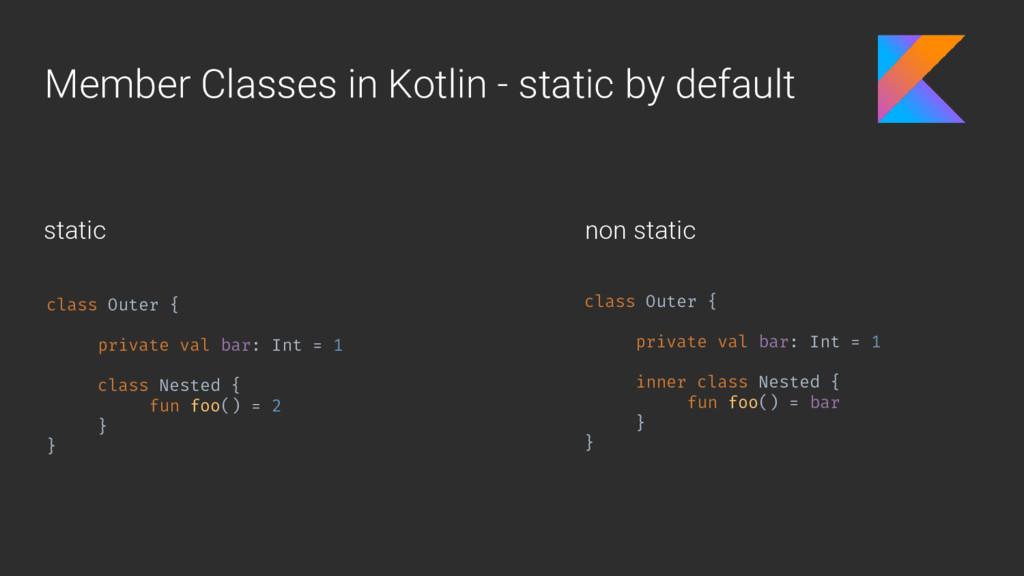 Member Classes in Kotlin - static by default cl...