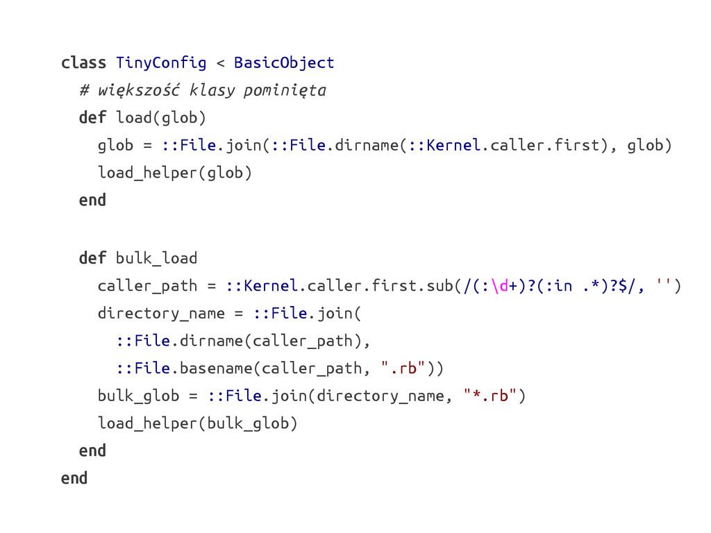 class TinyConfig < BasicObject # większość klas...