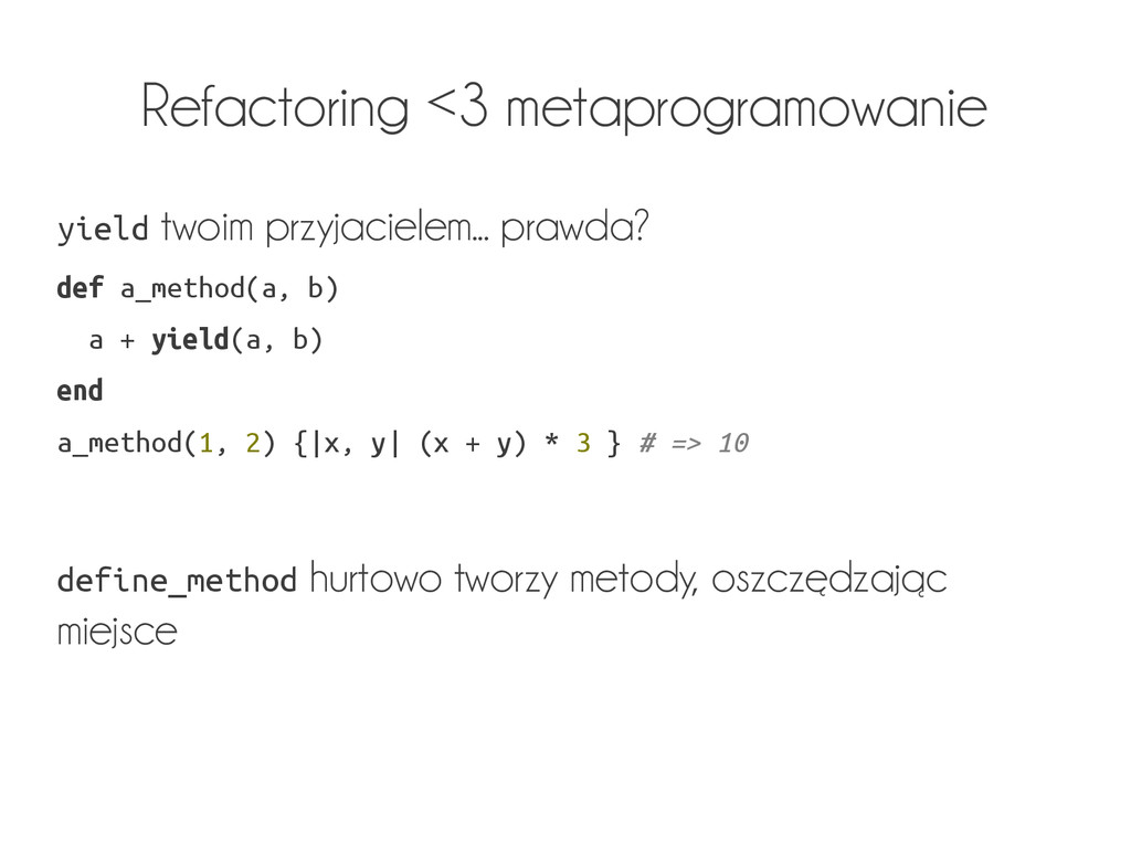 Refactoring <3 metaprogramowanie yield twoim pr...