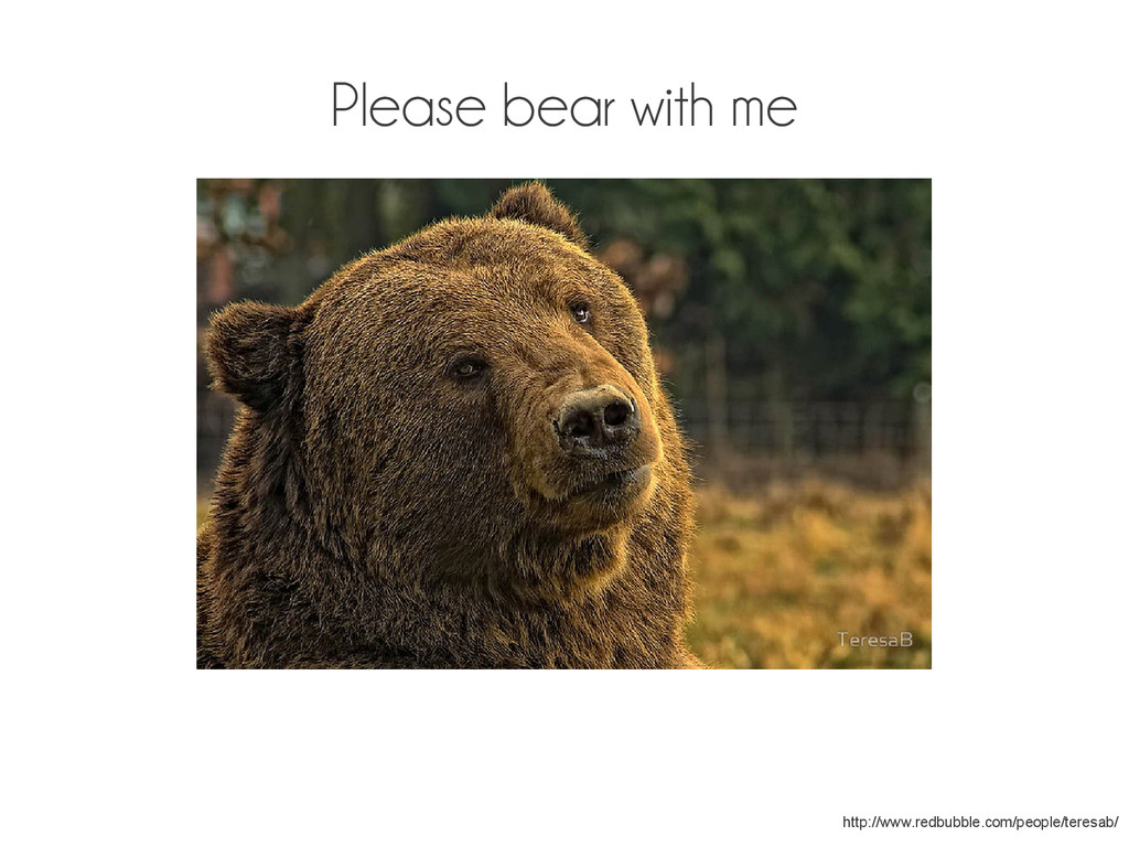 Please bear with me http://www.redbubble.com/pe...