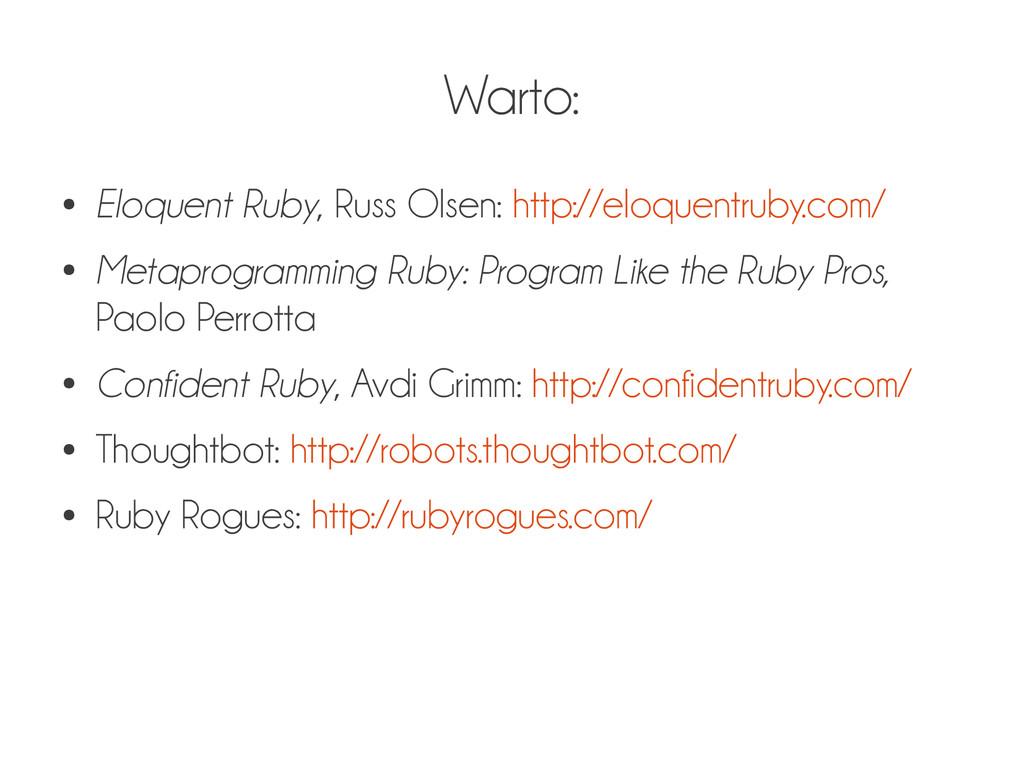 Warto: ● Eloquent Ruby, Russ Olsen: http://eloq...