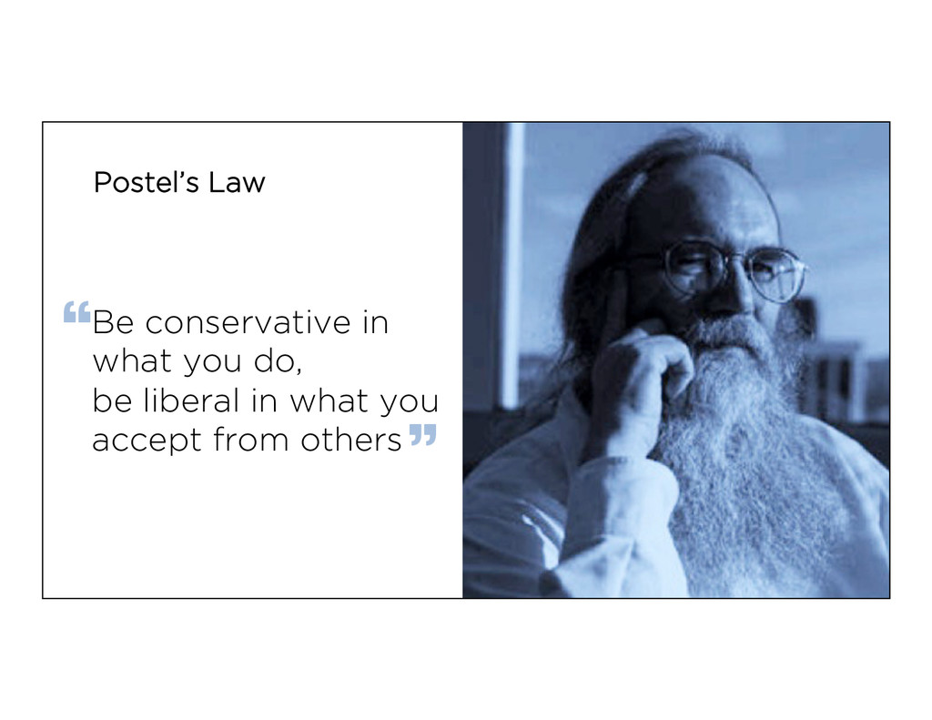 Postel's Law Be conservative in what you do, be...