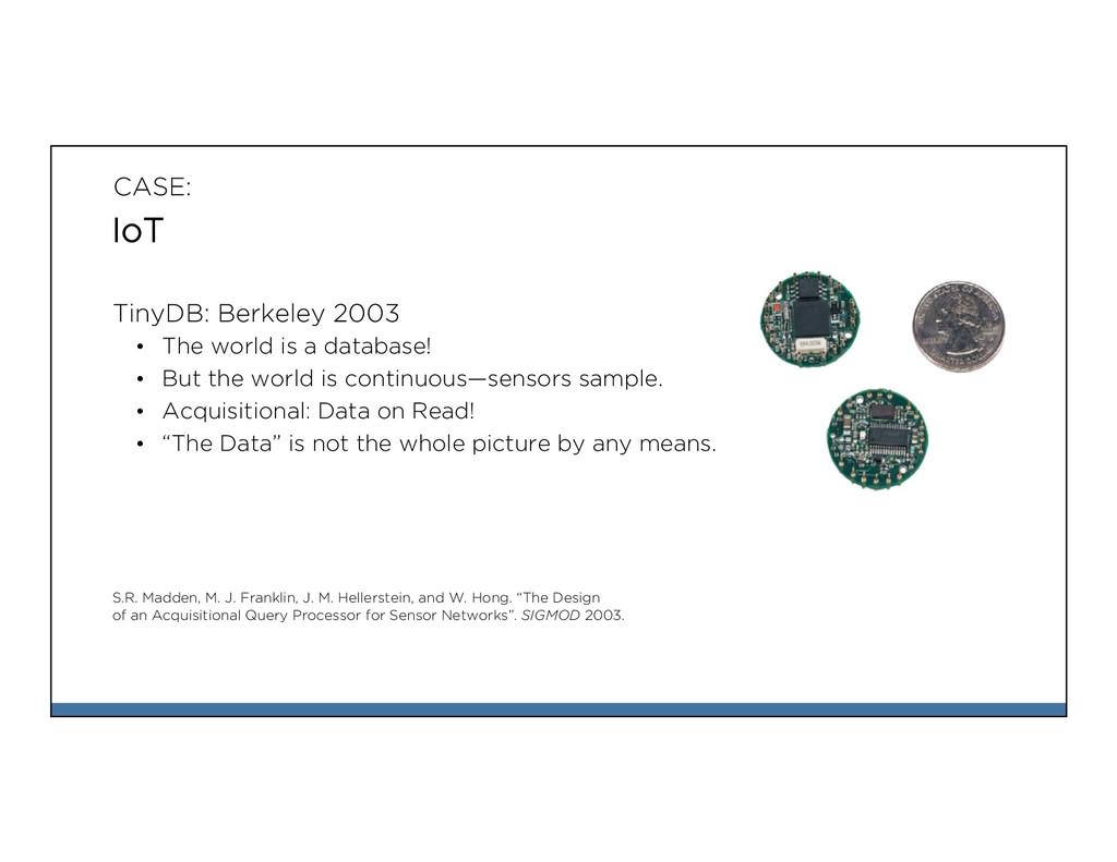 CASE: IoT TinyDB: Berkeley 2003 • The world is...