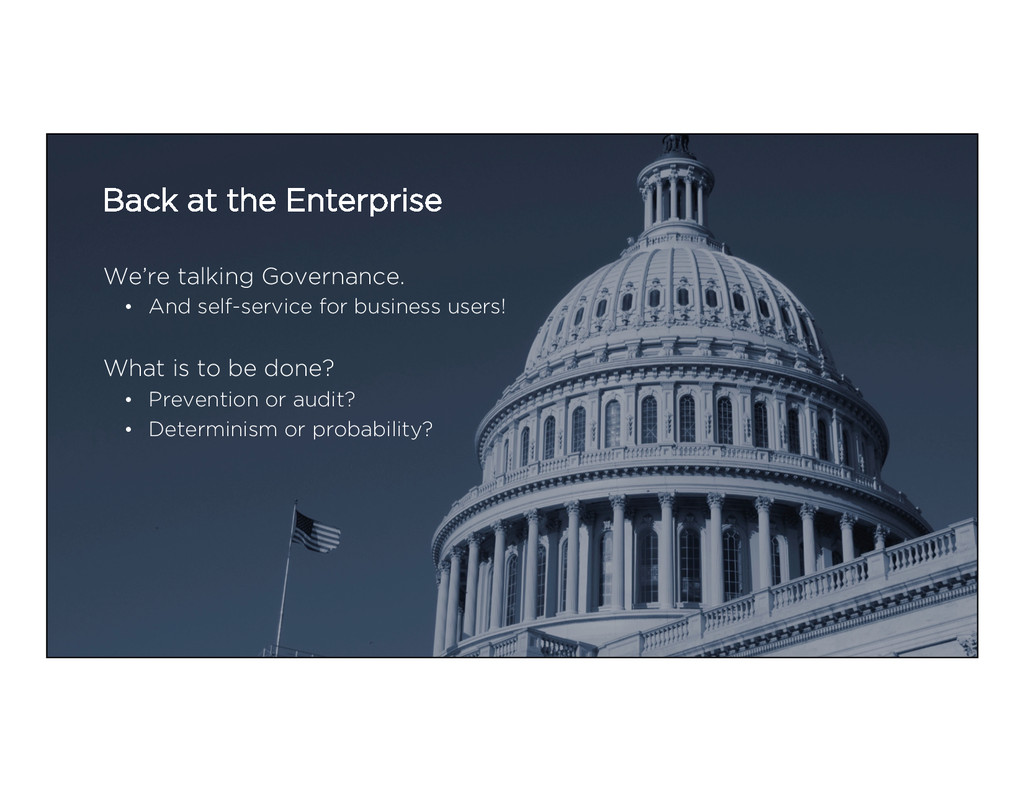 Back at the Enterprise We're talking Governance...