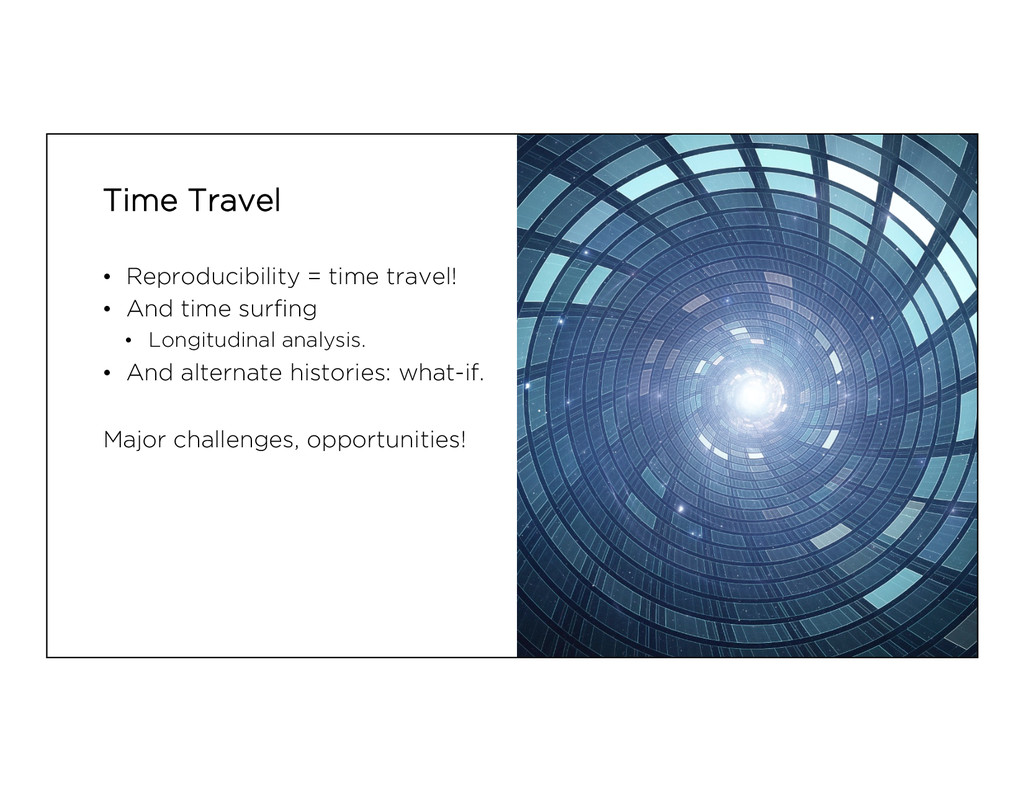Time Travel • Reproducibility = time travel! •...