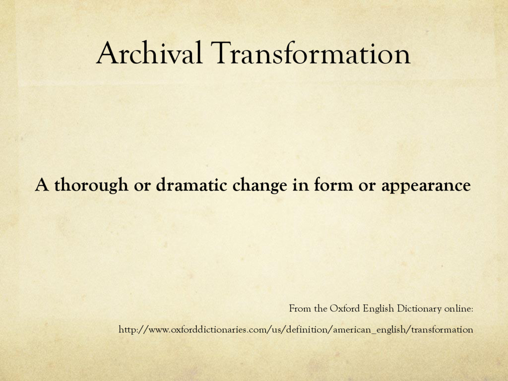 Archival Transformation A thorough or dramatic ...