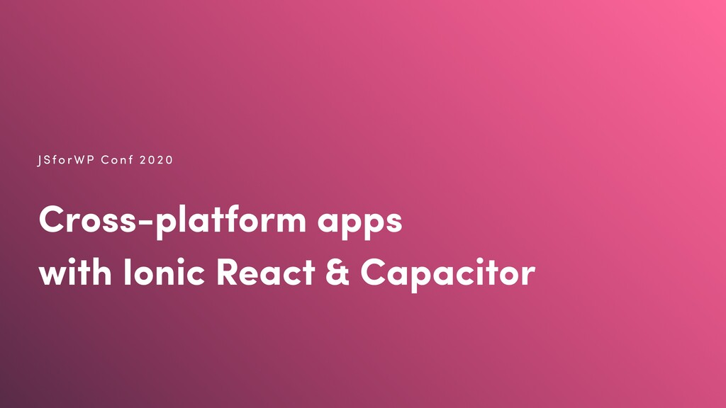 Cross-platform apps with Ionic React & Capacito...