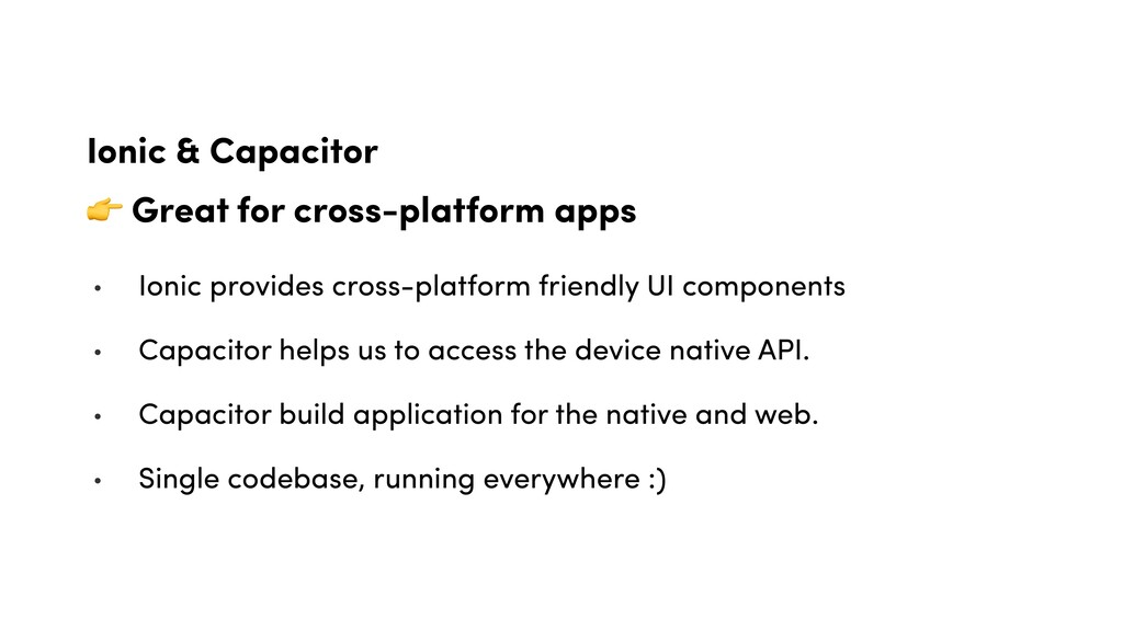 Ionic & Capacitor  Great for cross-platform app...