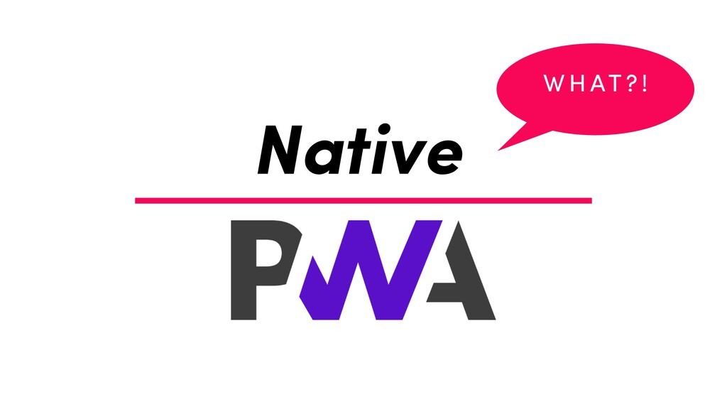 Native W H AT ? !