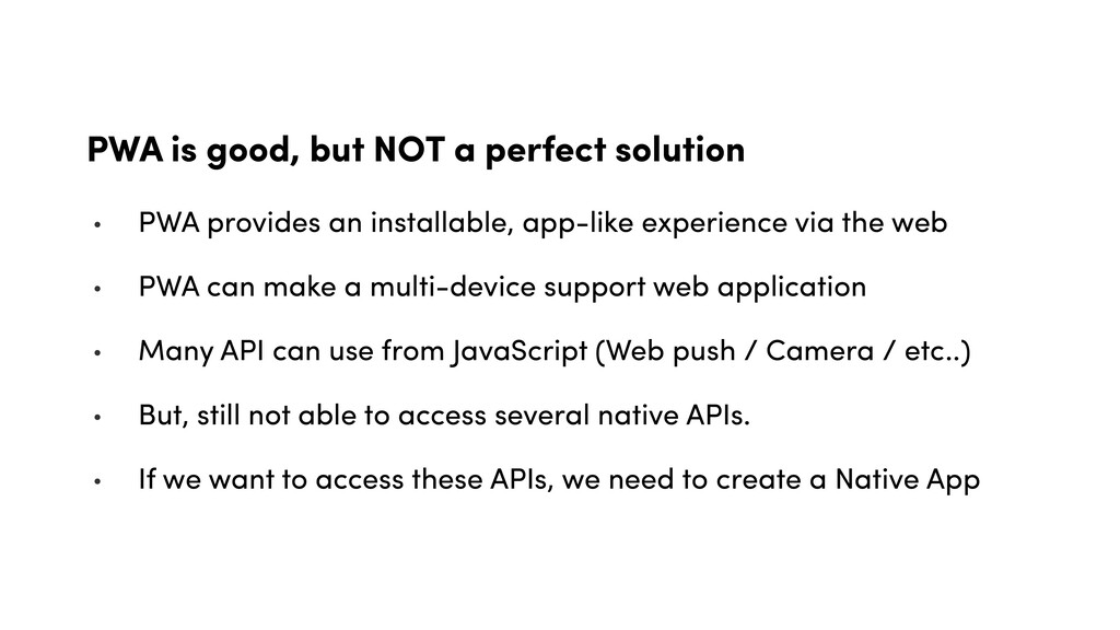 PWA is good, but NOT a perfect solution • PWA p...