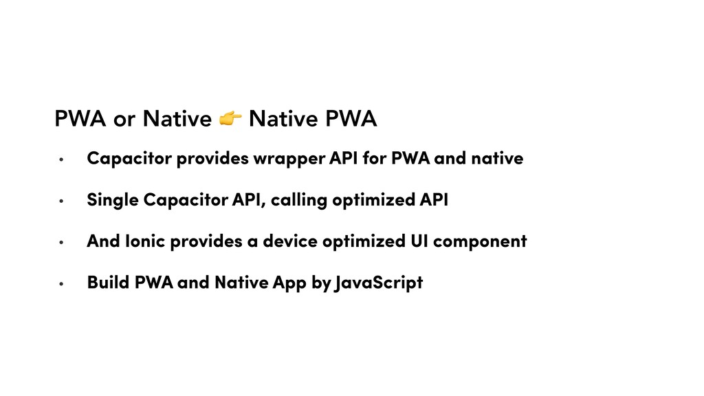 PWA or Native  Native PWA • Capacitor provides ...