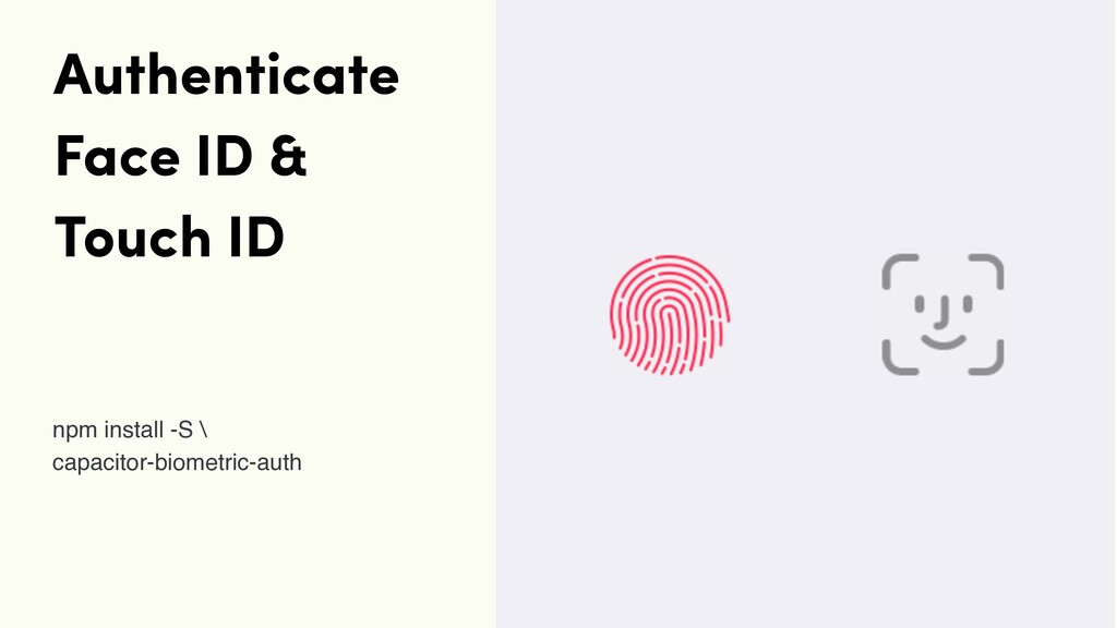 Authenticate Face ID & Touch ID npm install -S ...
