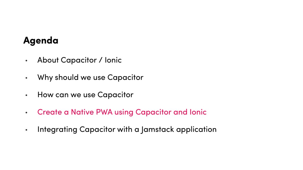 Agenda • About Capacitor / Ionic • Why should w...