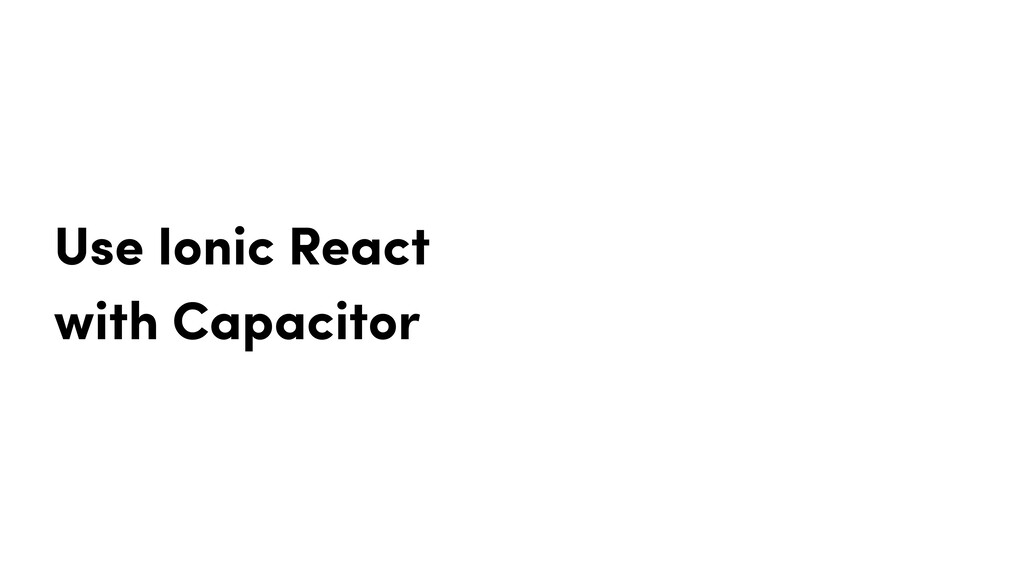 Use Ionic React with Capacitor