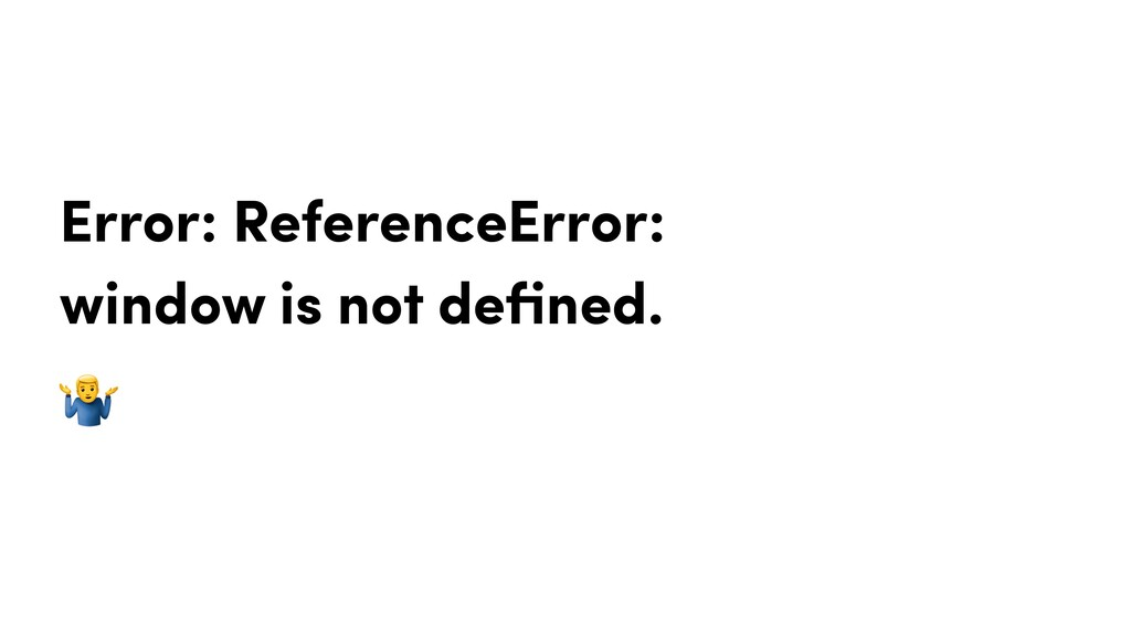 Error: ReferenceError: window is not defined.