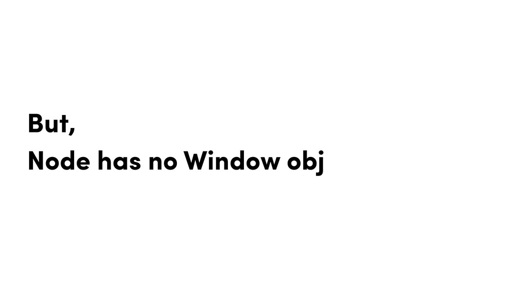 But, Node has no Window obj
