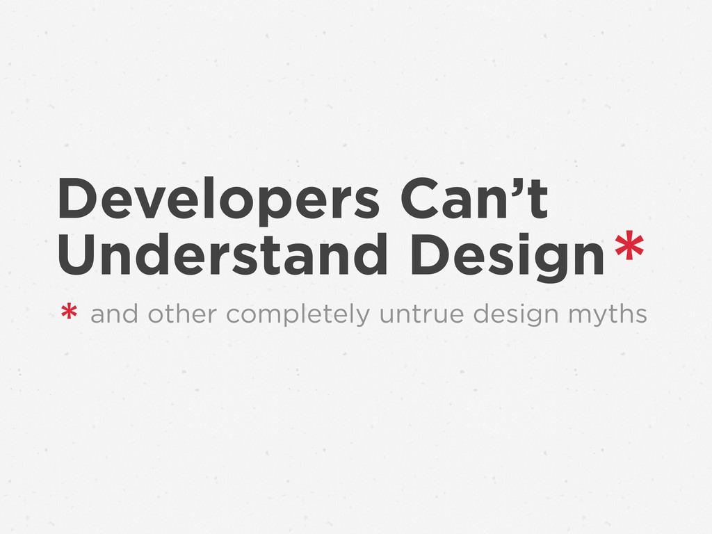 Developers Can't Understand Design and other co...