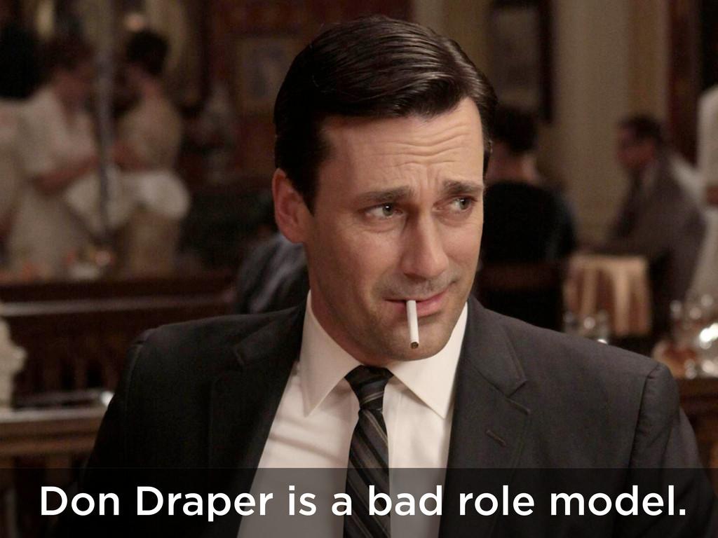 Don Draper is a bad role model.