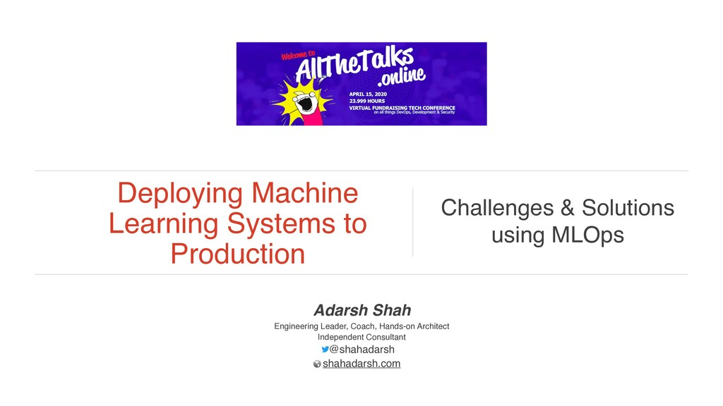 Deploying Machine Learning Systems to Productio...