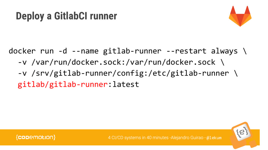 @lekum Deploy a GitlabCI runner docker run -d -...