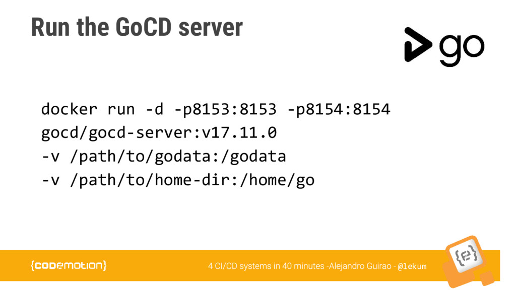 @lekum Run the GoCD server docker run -d -p8153...