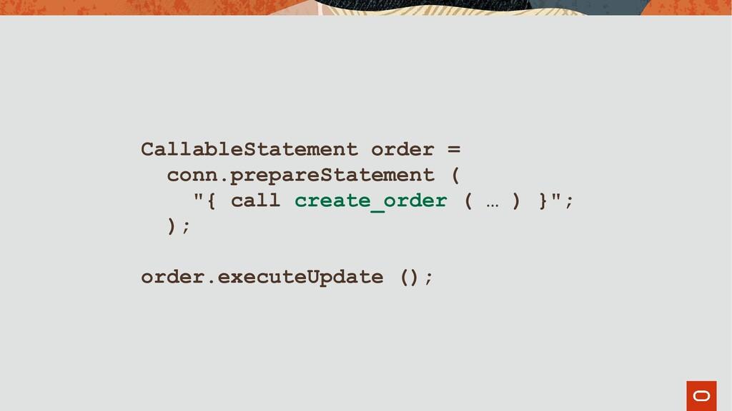 CallableStatement order = conn.prepareStatement...