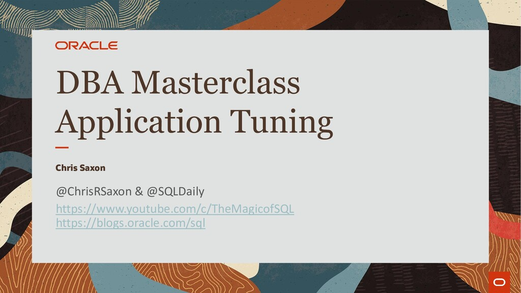 DBA Masterclass Application Tuning Chris Saxon ...