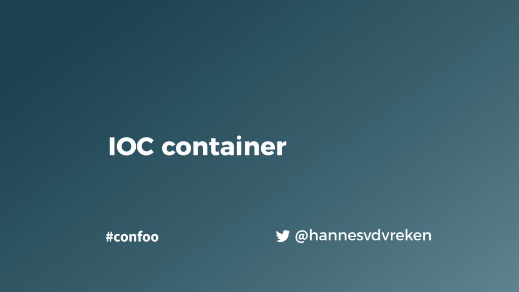 IOC container @hannesvdvreken #confoo