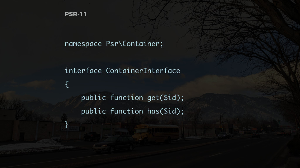 PSR-11 namespace Psr\Container; interface Conta...