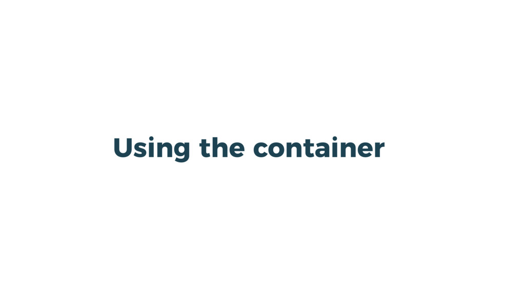 Using the container