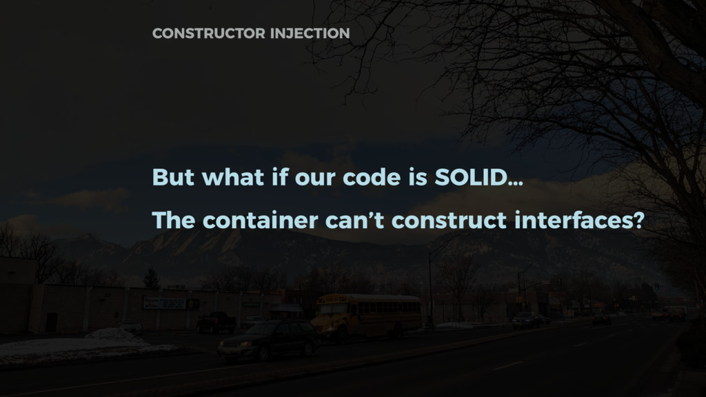 But what if our code is SOLID… The container ca...