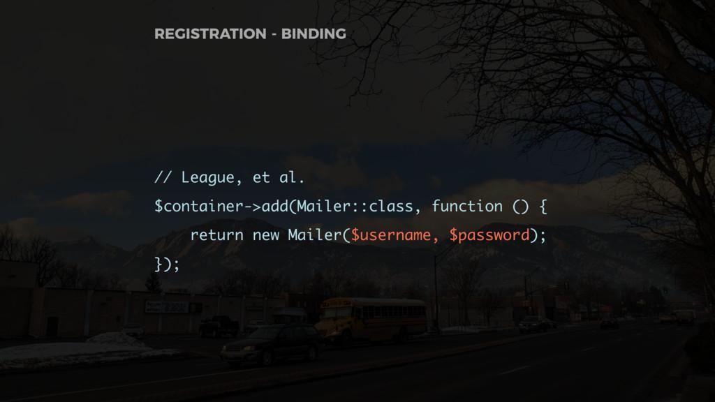 // League, et al. $container->add(Mailer::class...